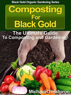 Free Kindle Book - [Crafts & Hobbies & Home][Free] Composting For Black Gold: The Ultimate Guide to Composting and Gardening (Black Gold Organic Gardening Series Book