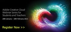 Get Registered for Adobe Creative Cloud Webinar Series for Students and Teachers 2015.