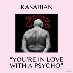 """You're In Love With a Psycho"" by Kasabian"