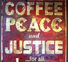 coffee, peace and justice...for all