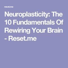 Neuroplasticity: The 10 Fundamentals Of Rewiring Your Brain - Reset.me Brain Science, Brain Gym, Your Brain, Neuroplasticity Exercises, Brain Memory, Health Psychology, Stress, Neurotransmitters, Neurology