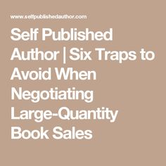 Self Published Author   Six Traps to Avoid When Negotiating Large-Quantity Book Sales