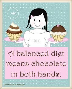 A balanced Diet means chocolate in both hands. Humorous illustrations and quotes.