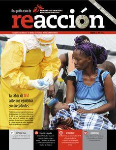 """Revista Reacción 23: *La labor de MSF ante una epidemia sin precedentes. *Especial Campaña: """"Crisis Olvidadas cuando curas el olvido, curas a miles"""". Campaña, de difusión y exhibición rodante por la Ciudad de México. *Actualidad: Deficiencias en la atención de TB + Zonas beduinas + Mejora en el Hospital  General de Nuevo Laredo + Siria. *Comunidad: Salud Mental en Honduras + Destacados en Medios + Nos mudamos."""