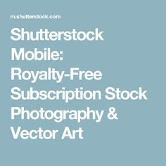 Shutterstock Mobile: Royalty-Free Subscription Stock Photography & Vector Art
