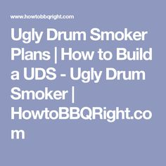 Ugly Drum Smoker Plans | How to Build a UDS - Ugly Drum Smoker | HowtoBBQRight.com