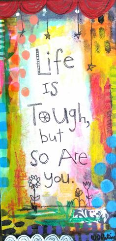 Life is tough, but so are you. Canvas by Dori Patrick