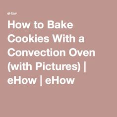 How to Bake Cookies With a Convection Oven (with Pictures)   eHow   eHow