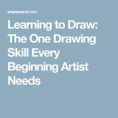 Learning to Draw: The One Drawing Skill Every Beginning Artist Needs