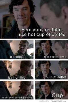 Sherlock's nice hot cup of coffee for John