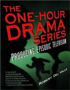 The One-Hour Drama Series: Producing Episodic Television By Robert Del Valle