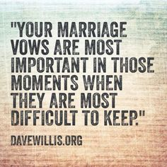"""Your Marriage Vows Are The Most Important In Those Moments When They Are Most Difficult To Keep."" Great marriage quote"