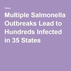 Multiple Salmonella Outbreaks Lead to Hundreds Infected in 35 States