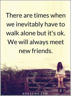 Alone Quotes There are times when we inevitably have to walk alone Alone Quotes, Me Quotes, Meeting New Friends, Walking Alone, My Precious, What Is Life About, Positive Life, Self Help, Great Quotes