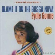 Eydie Gorme, Blame It On The Bossa Nova (1963).