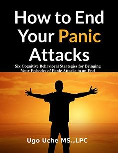 How to End Your Panic Attacks: Six Evidence Based Cognitive Behavioral Strategies by Ugochukwu Uche, http://www.amazon.com/dp/B00LMH0VWM/ref=cm_sw_r_pi_dp_zICVtb0Y21VE2