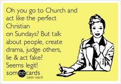 Free and Funny Confession Ecard: Oh you go to Church and act like the perfect Christian on Sundays? But talk about people, create drama, judge others, lie & act fake? Seems legit! Create and send your own custom Confession ecard. True Quotes, Great Quotes, Quotes To Live By, Funny Quotes, Inspirational Quotes, Qoutes, Wisdom Quotes, Hypocrite Quotes Funny, Law Quotes