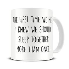 Funny Valentines Gift - The First Time We Met Coffee Mug - Valentines Gift for Her - Gift for Boyfriend - Husband - Girlfriend - Wife MG456