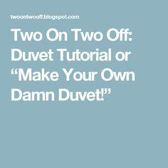 """Two On Two Off: Duvet Tutorial or """"Make Your Own Damn Duvet!"""""""