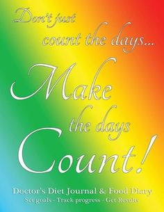 Doctor's Diet Journal & Food Diary, Set Goals - Track Progress - Get Results: Make the days count fo