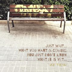 Just wait... what you want is coming. You just don't know what it is yet... #haveaniceday !