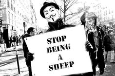 `They pull the wool over your eyes... Remember? We are PEOPLE not SHEEPLE!