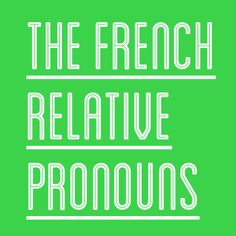 The French Relative Pronouns (