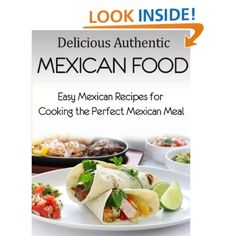 Delicious Authentic Mexican Food: Easy Mexican Recipes for Cooking the Perfect Mexican Meal: Jared Daniels: Amazon.com: Kindle Store free