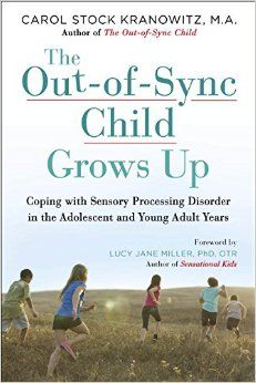 The Out-of-Sync Child Grows Up: Coping with Sensory Processing Disorder in the Adolescent and Young Adult Years: Carol Kranowitz, Lucy Jane Miller: 9780399176319: Amazon.com: Books