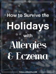 How To Survive the Holidays with Allergies & Eczema — The Allergista