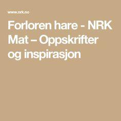 Forloren hare - NRK Mat – Oppskrifter og inspirasjon Dessert, Deserts, Postres, Desserts, Plated Desserts