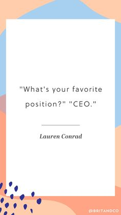 "When Lauren Conrad was asked what her favorite position was she gave a very empowering answer, ""CEO."""