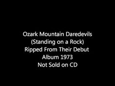 ▶ Ozark Mountain Daredevils ( Standing on a Rock) - YouTube