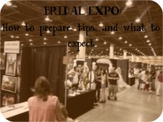Bridal Expo: How to prepare, tips and what to expect.
