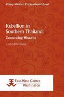 Rebellion in Southern Thailand [Recurso electrónico] : Contending Histories
