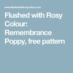 Flushed with Rosy Colour: Remembrance Poppy, free pattern