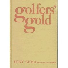 Golfers' Gold by Tony Lema with Gwilym S. Brown
