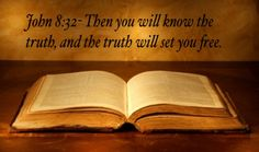 John 8:32- Then you will know the truth, and the truth will set you free.