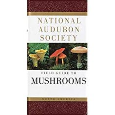 The National Audubon Society Field Guide to North American Mushrooms (National Audubon Society Field Guides) (National Audubon Society Field Guides (Hardcover))
