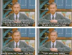 Mr. Rogers understood what was important. | 21 Heartwarming And Beautiful Facts About Mr. Rogers That Will Brighten Even The CrummiestDay