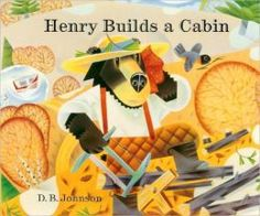 Henry Builds a Cabin: Thoreau's Joyfully Minimalist Life at Walden, Illustrated for Kids and Full of Wisdom for All – Brain Pickings
