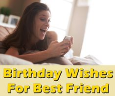 Birthday wishes and messages for best friend.
