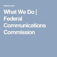 What We Do | Federal Communications Commission
