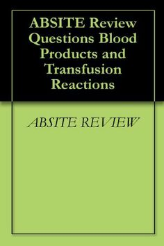 ABSITE Review Questions Blood Products and Transfusion Reactions by ABSITE REVIEW. $1.09