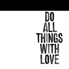do all things with love I like this design because it looks rather simple but the words were effective for me. The letterform is bold and informal with a dark tone and colour but with a white background. Words Quotes, Me Quotes, Motivational Quotes, Inspirational Quotes, Positive Quotes, Famous Quotes, Poster Quotes, Romance Quotes, Positive Attitude