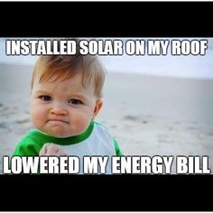 Meme of the Week: ' Installed Solar on my roof, Lowered my energy bill. ' ---------- #cluoenergy #gosolar #solarfacts #solarrocks #sustainable #greenenergy #globalwarming #saving #sun #energy #environment