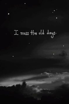 I miss the old days.  It's true for a lot of people!