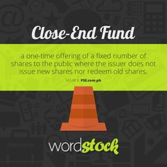 "#WordStock of the day ""Close-End Fund"" a one-time offering of a fixed number of shares to the public where the issuer does not issue new shares nor redeem old shares. (Source: PSE)"