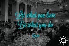A message to event planners everywhere! Let what you love, be what you do.
