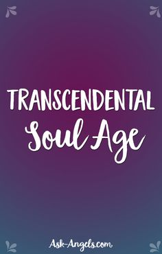 Transcendental souls are those highly advanced and awakened souls who have returned to the planet with a mission to accelerate ascension and enlightenment.